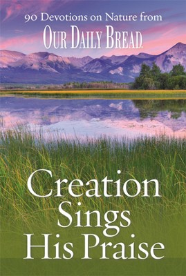Creation Sings His Praise: 90 Devotions on Nature from Our Daily Bread  -     Edited By: Dave Branon     By: Dave Branon, ed.