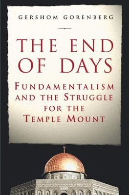 The End of Days: Fundamentalism and the Struggle for the Temple Mount - eBook  -     By: Gershom Gorenberg