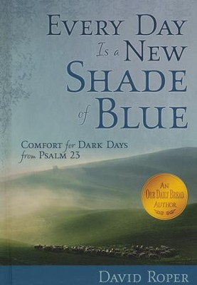 Every Day is a New Shade of Blue: Comfort for Dark Days from Psalm 23  -     By: David Roper
