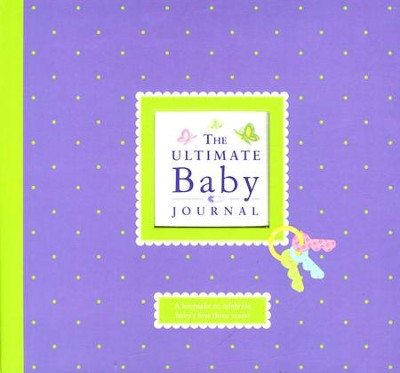 The Ultimate Baby Journal: A Keepsake to Celebrate the Baby's First Three Years  -