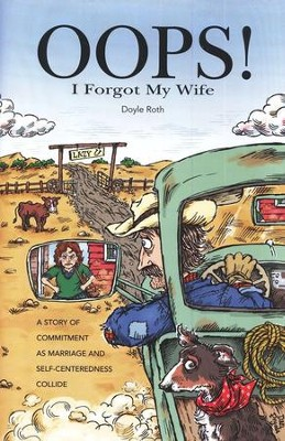 OOPS! I Forgot My Wife: A Story of Commitment as Marriage and Self-Centeredness Collide  -     By: Doyle Roth