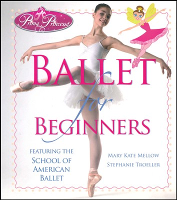 Ballet for Beginners   -     By: Mary Kate Mellow, Stephanie Troeller