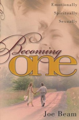 Becoming One: Emotionally, Spiritually, Sexually          -     By: Joe Beam