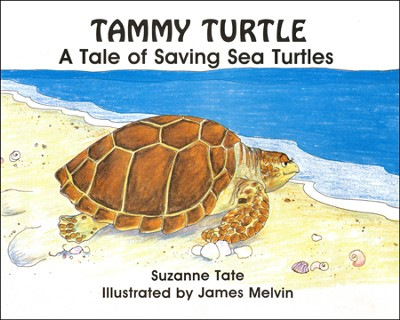 Suzanne Tate's Nature Series #11: Tammy Turtle, A Tale of  Saving Sea Turtles  -     By: Suzanne Tate
