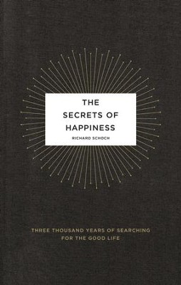The Secrets of Happiness: Three Thousand Years of Searching for the Good Life - eBook  -     By: Richard Schoch