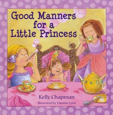 Good Manners for a Little Princess  -     By: Kelly Chapman