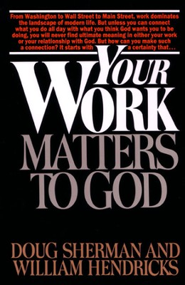 Your Work Matters to God   -     By: Doug Sherman, William Hendricks