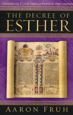 The Decree of Esther: Changing the Future through Spiritual Proclamation  -     By: Aaron Fruh