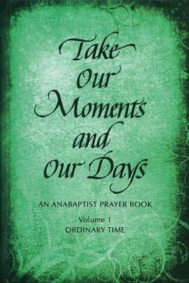 Take Our Moments and Our Days: An Anabaptist Prayer Book--Ordinary Time   -     By: Arthur Paul Boers, Barbara Nelson Gingerich, Eleanor Kreider