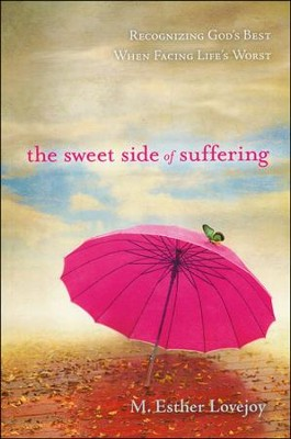The Sweet Side of Suffering: Recognizing God's Best When Facing Life's Worst  -     By: M. Esther Lovejoy