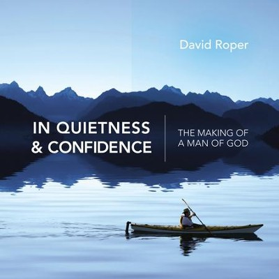 In Quietness and Confidence: The Making of a Man of God  -     By: David Roper