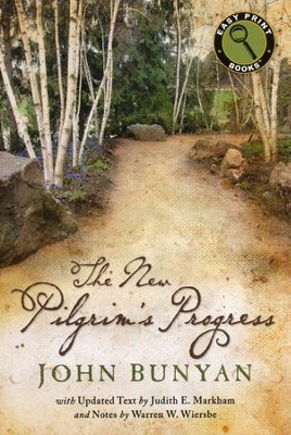 New Pilgrim's Progress - Easy Print Edition  -     Edited By: John Bunyan, Judith E. Markham, Warren W. Wiersbe     By: John Bunyan; Judith E. Markham & Warren W. Wiersbe, eds.