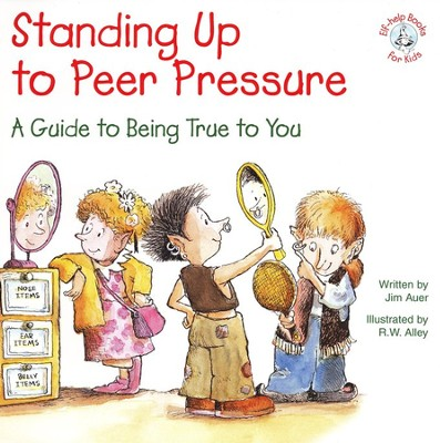 Standing Up to Peer Pressure: A Guide to Being True to You, Elf Help Book  -