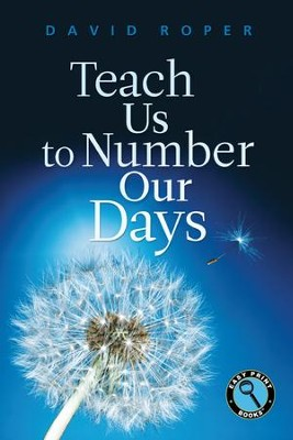 Teach Us to Number Our Days - Easy Print Edition  -     By: David Roper