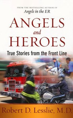 Angels and Heroes: True Stories from the Front Line    -     By: Robert D. Lesslie M.D.