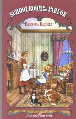 Schoolroom in the Parlor, Fairchild Family Series #4   -     By: Rebecca Caudill