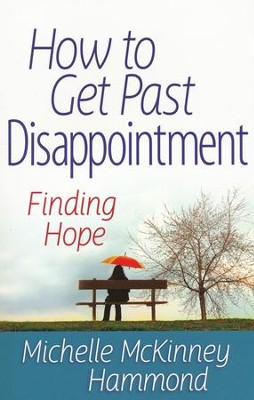 How to Get Past Disappointment: Finding Hope    -     By: Michelle McKinney Hammond