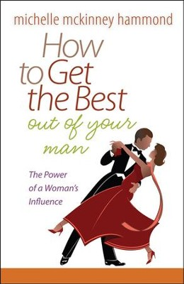 How to Get the Best Out of Your Man  -     By: Michelle McKinney Hammond