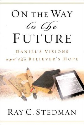 On the Way to the Future: Daniel's Visions and the Believer's Hope  -     Edited By: James Denney     By: Ray C. Stedman;