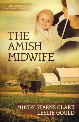 The Amish Midwife, Women of Lancaster County Series #1   -     By: Mindy Starns Clark, Leslie Gould