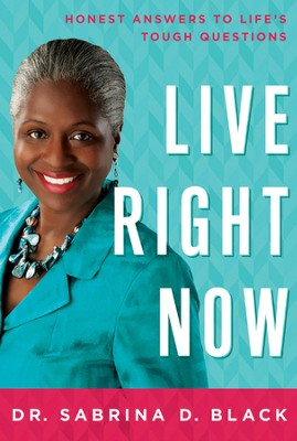 Live Right Now: Honest Answers to Life's Tough Questions  -     By: Dr. Sabrina Black