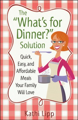 The What's for Dinner Solution  -     By: Kathi Lipp