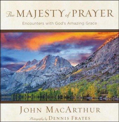 The Majesty of Prayer: Encounters with God's Amazing Grace  -     By: John MacArthur, Dennis Frates