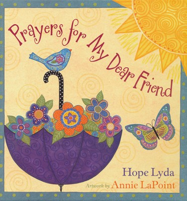 Prayers for My Dear Friend  -     By: Hope Lyda     Illustrated By: Annie LaPoint