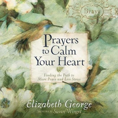 Prayers to Calm Your Heart: Finding the Path to More Peace and Less Stress  -     By: Elizabeth George