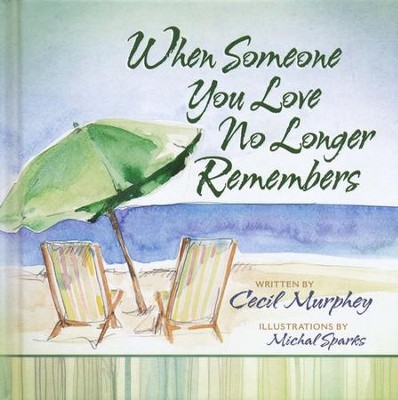 When Someone You Love No Longer Remembers  -     By: Cecil Murphey