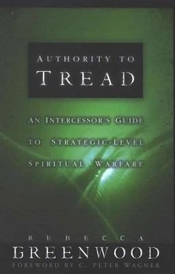 Authority to Tread: An Intercessor's Guide to Strategic-Level Spiritual Warfare  -     By: Rebecca Greenwood