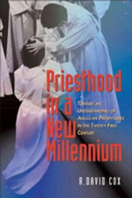 Priesthood In The New Millennium: Toward an Understanding of Anglican Presbyterate  -     By: R. David Cox