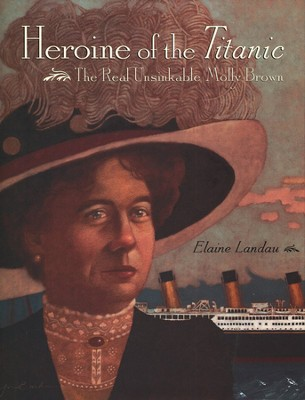 Heroine of the Titanic: The Real Unsinkable Molly Brown   -     By: Elaine Landau
