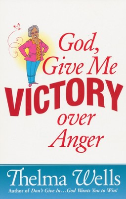 God, Give Me Victory Over Anger   -     By: Thelma Wells