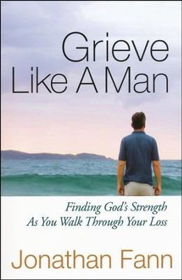 Grieve Like A Man  -     By: Jonathan Fann