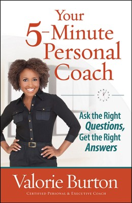 Your 5-Minute Personal Coach: Ask the Right Questions, Get the Right Answers  -     By: Valorie Burton