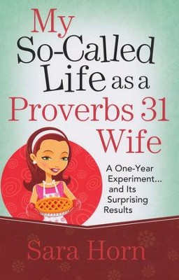 My So-Called Life as a Proverbs 31 Wife  -     By: Sara Horn