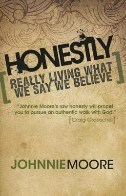 Honestly: Really Living What We Say We Believe   -     By: Johnnie Moore