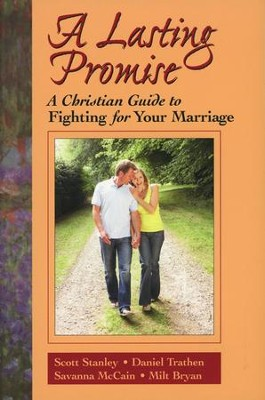 A Lasting Promise: A Christian Guide to Fighting for Your Marriage, Revised Edition  -     By: Scott Stanley, Daniel Trathen, Savanna McCain, Milt Bryan