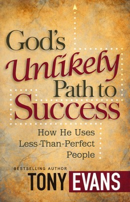 God's Unlikely Path to Success: How He Uses Less-Than-Perfect People  -     By: Tony Evans