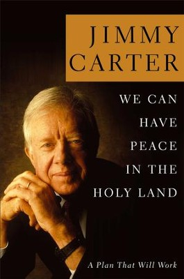 We Can Have Peace in the Holy Land: A Plan That Will Work - eBook  -     By: Jimmy Carter