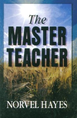 The Master Teacher  -     By: Norvel Hayes