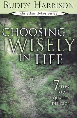 Choosing Wisely in Life: Learn to Make Quality  Decisions from the Wisdom of Moses  -     By: Buddy Harrison
