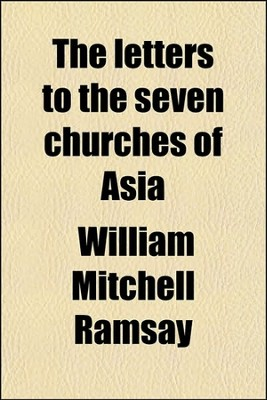 The Letters to the Seven Churches of Asia; And Their  Place in the Plan of the Apocalypse  -     By: William Mitchell Ramsay