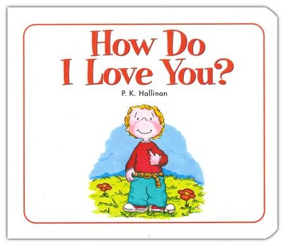 How Do I Love You?  -     By: P.K. Hallinan     Illustrated By: P.K. Hallinan