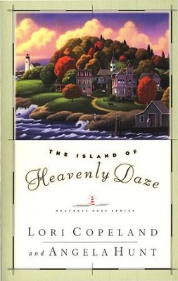 The Island Of Heavenly Daze, Heavenly Daze Series #1   -     By: Lori Copeland, Angela Hunt