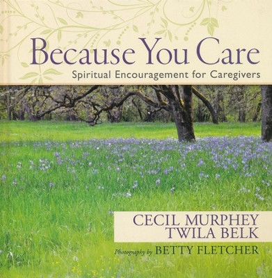 Because You Care: Spiritual Encouragement for  Caregivers  -     By: Cecil Murphey, Twila Belk