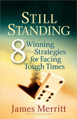 Still Standing: 8 Winning Strategies for Facing Tough   Times  -     By: James Merritt