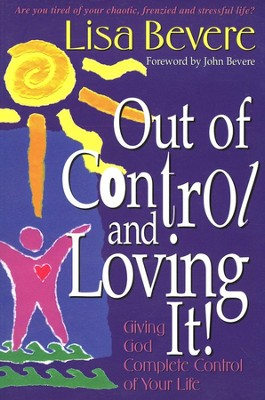 Out of Control and Loving It! Giving God Complete      Control of Your Life  -     By: Lisa Bevere