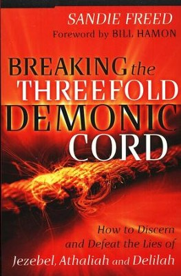 Breaking the Threefold Demonic Cord  -     By: Sandie Freed